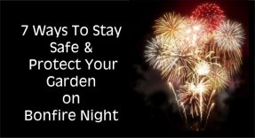 7 Ways To Stay Safe and Protect Your Garden on Bonfire Night